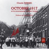 """""""Octobre 1917 et le mouvement ouvrier belge"""" : entretien avec Claude Renard"""